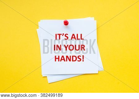 Its All In Your Hands. Motivational Slogan On White Sticker With Yellow Background. Motivational Bus