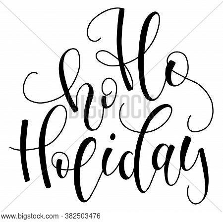 Ho Ho Holiday, Black Text Isolated On White Background, Vector Illustration. Funny Santa Phrase For
