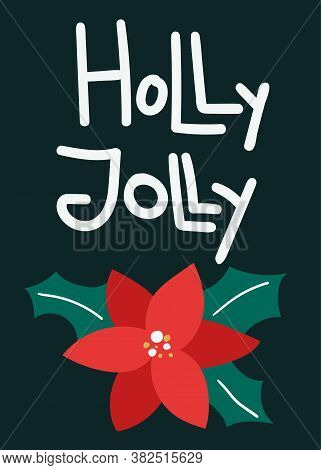 Holly Jolly Postcard. Christmas Card With Poinsettia And Lettering, Winter Festive Gift Cards, Noel