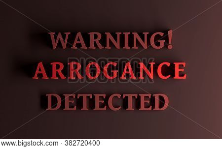 Warning Message With Words - Warning! Arrogance Detected - Written In Bold Red Words On Dark Red Bac