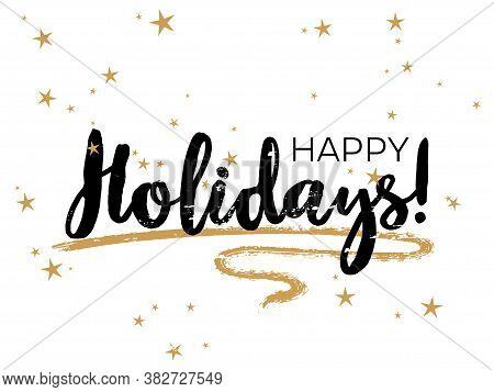 Ink Happy Holidays Lettering, Greeting Card Calligraphic Design With Gold Star Sparkles. Black Happy