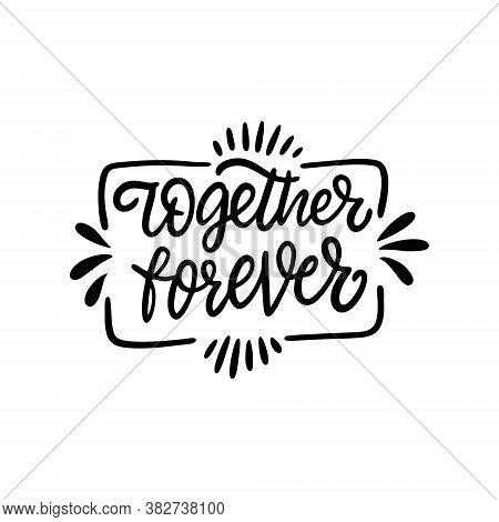 Together Forever. Black Color Lettering Phrase. Hand Drawn Modern Typography. Vector Illustration.