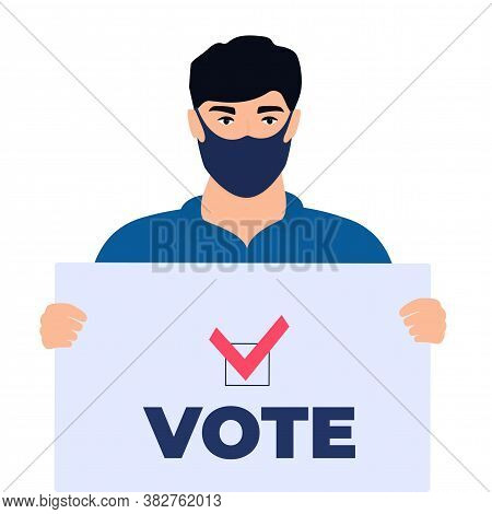 Man Voter In Protective Mask Holds A Poster With Text Vote