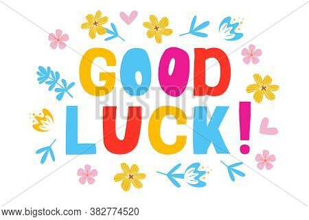 Good Luck -vector Lettering, Motivational Phrase, Positive Emotions. Slogan, Phrase Or Quote. Hand D