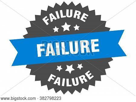 Failure Sign. Failure Circular Band Label. Round Sticker