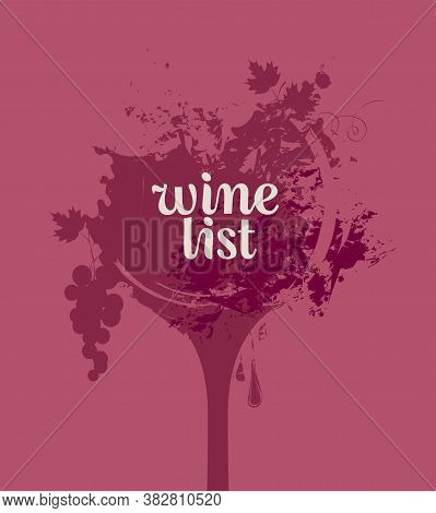 Wine List For Restaurant Or Cafe With A Wine Glass, Grapes And Abstract Spots And Splashes Of Red Wi