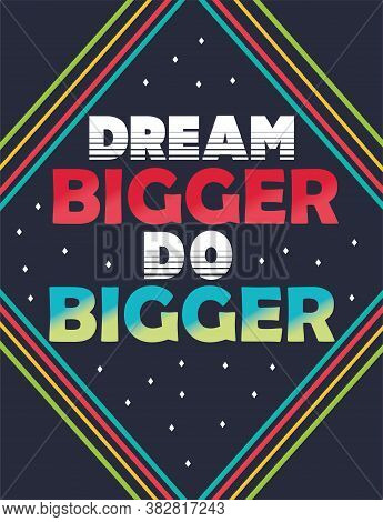 Dream Bigger Motivational Wall Poster. Vintage Black Chalkboard With Colorful Lettering For Succesfu