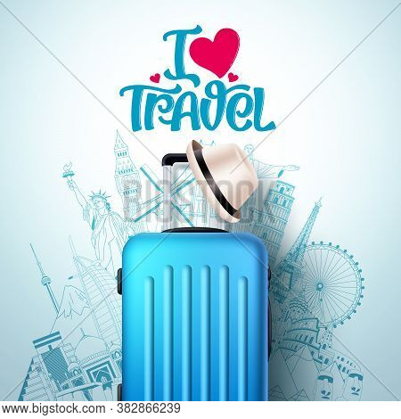 I Love Travel Vector Banner Design. I Love Travel Text And World Famous Landmarks And Destination Wi
