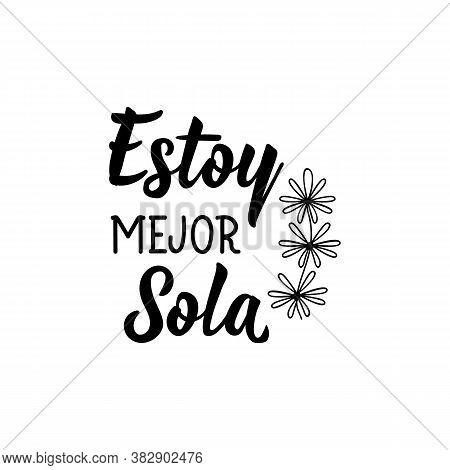 Spanish Lettering. Translation From Spanish - I Am Better Alone. Element For Flyers, Banner, T-shirt