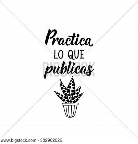 Spanish Lettering. Translation From Spanish - Practice What You Post. Element For Flyers, Banner, T-