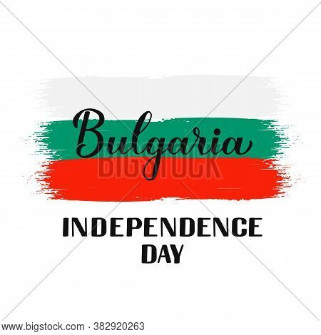 Bulgaria Independence Day Calligraphy Hand Lettering With Flag. Bulgarian National Holiday Celebrati