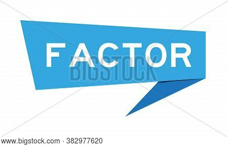 Blue Color Paper Speech Banner With Word Factor On White Background