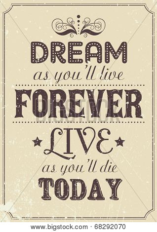 Vector retro style poster: dream as you'll live forever, live as you'll die today