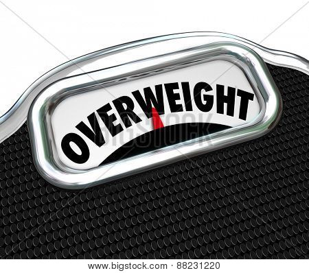 Overweight word on a scale to illustrate overeating and the need to lose weight with a diet and exercise regimen or plan