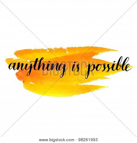 brush lettering quote anything is possible at watercolor paint background