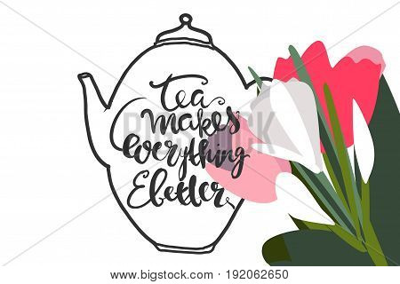 Tea is always a good idea. Tea makes everything better. It's always tea time. Coffee every day. Hand lettering and custom typography for your designs: t-shirts, bags, for posters, invitations, cards