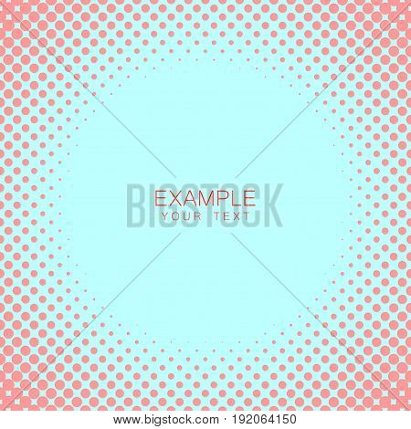 Circle frame halftone abstract background in rose and complement colors for cover, logo, emblem with an example of text in the center