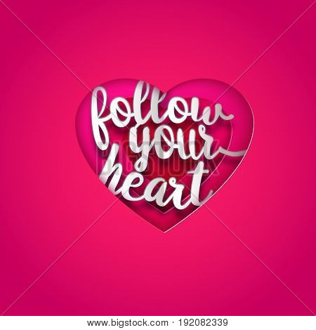 Follow your heart, Valentines greeting card in the realistic paper art cut design. Pink detailed paper hole in the shape of Valentine heart. Vector illustration with cutout lettering text