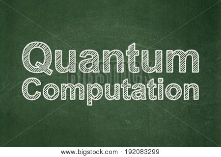 Science concept: text Quantum Computation on Green chalkboard background