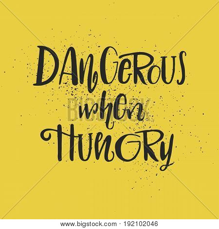 Dangerous When Hungry Hand Drawing Lettering Illustration. Good Phrase For T-shirt, Postcard.