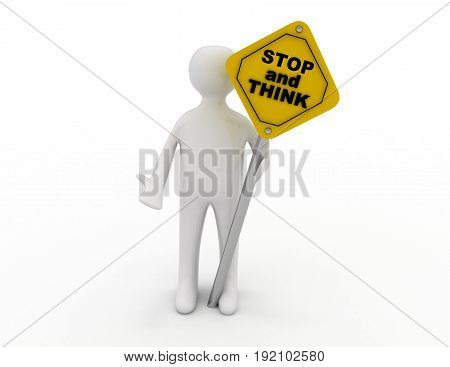 3d illustration of person holding road sign of stop and think . 3d rendered illustration