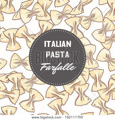 Hand drawn pattern with pasta farfalle. Background for food package design. Vector illustration