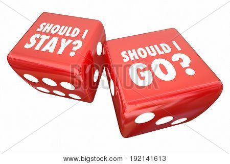 Should I Stay or Go Roll Dice Decide 3d Illustration