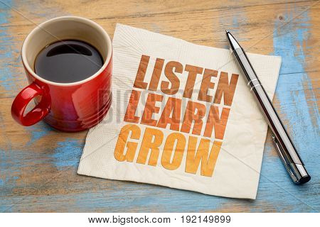 Listen, learn, grow  - inspirational word abstract on a napkin with a cup of coffee