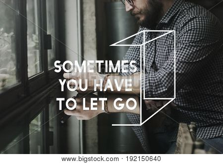 Sometime You Have To Let Go Life Motivation Inspiration