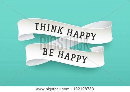 Paper ribbon with text Think Happy Be Happy. Colorful vintage banner with white paper ribbon with shadow and motivation message. Hand-drawn element for design - banners, posters. Vector Illustration