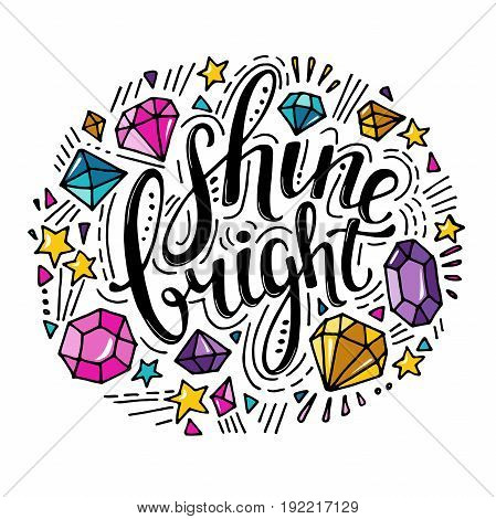 Words Shine Bright. Vector inspirational quote with doodle ornament. Crystals and diamonds. Hand lettering. Can be printed on T-shirts, bags, posters, invitations, cards, phone cases, pillows.