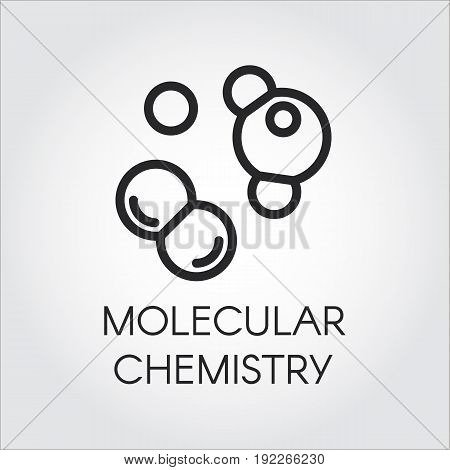 Molecular chemisty icon in linear style. Vector illustration for scientific, physical, educational and other projects. Contour label of chemical series