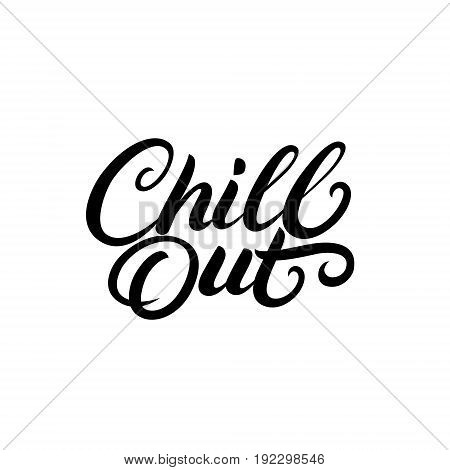 Chill Out hand written lettering. Modern brush calligraphy. Inspirational motivational quote. Tee print, decoration poster. Isolated on white background. Vector Illustration.