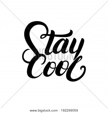 Stay cool hand written lettering for decoration card, tee print. Inspirational motivational quote. Isolated on white background. Vector illustration.