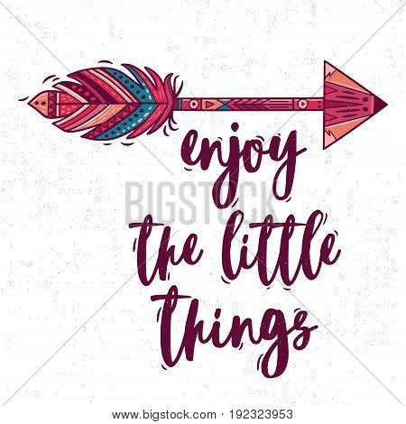 Enjoy the little things. Boho style Inspirational quote with ethnic arrow and colorful feather. Vector bohemian illustration