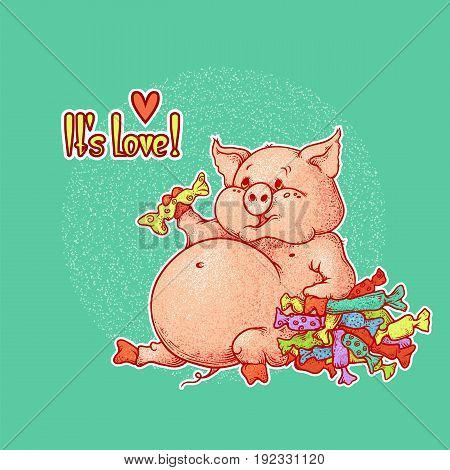 Bright vector illustration with lettering. Happy plump pink pig eats a lot of delicious chocolates and candies. Piggy likes sweets. Contour picture with grunge texture. Declaration of love and heart.