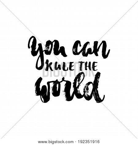 You can rule the world - hand drawn dancing lettering quote isolated on the white background. Fun brush ink inscription for photo overlays, greeting card or t-shirt print, poster design