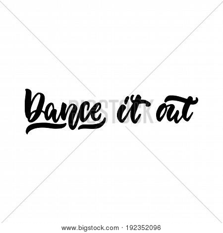 Dance it out - hand drawn dancing lettering quote isolated on the white background. Fun brush ink inscription for photo overlays, greeting card or t-shirt print, poster design