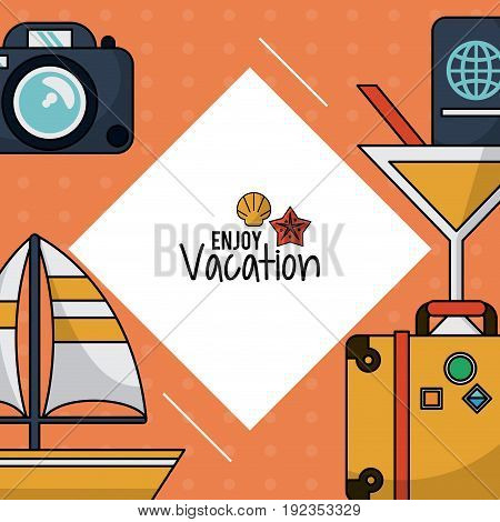 colorful poster of enjoy vacation with photo camera and luggage and cocktail and sailboat and passport vector illustration