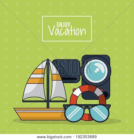 colorful poster of enjoy vacation with sailboat video recorder flotation hoop and glasses vector illustration