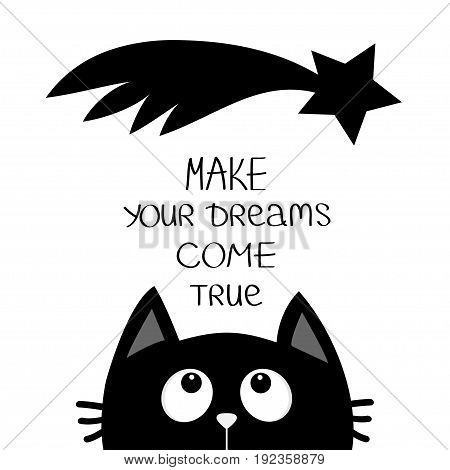 Black cat looking up to star comet. Make your dreams come true. Quote motivation calligraphic inspiration phrase. Lettering Cute cartoon character. Kawaii animal. Flat White background Isolated Vector