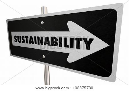 Sustainability One Way Sign Preserve Protect 3d Illustration