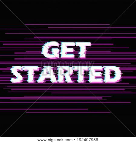 Sign get started with distorted glitch effect. Trendy style lettering typeface. Words get started in dark linear design noise. Digital image data distortion Vector illustration stock vector.