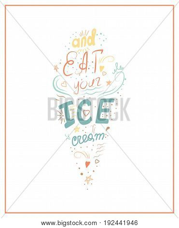 Lettering in vector. Forget everything and eat your icecream