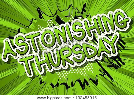 Astonishing Thursday- Comic book style word on abstract background.