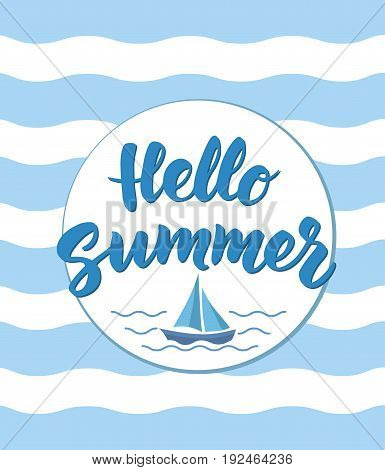 Hello Summer text with nautical design elements. Hand drawn brush lettering. Boat icon and waves marine background. Retro style fun summer poster.