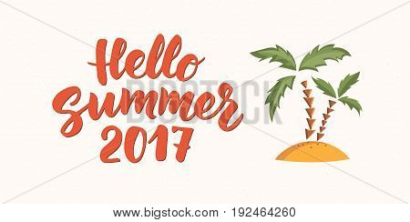 Hello Summer 2017 text with beach design elements. Hand drawn brush lettering. Retro style fun summer poster. Great for beach party, holiday events. Palms on sand icon, cartoon illustration.