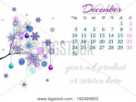 Calendar sheet for 2018 year with marked weekend days on white background. December. Abstract winter tree branch with snowflakes and christmas balls. Week starts with Monday. Vector illustration