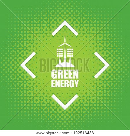 Vector banner green energy. Concept of green energy with solar panels and wind turbines on abstract green background