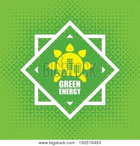Vector banner green energy. Concept of green energy with solar panels sun and house on abstract green background